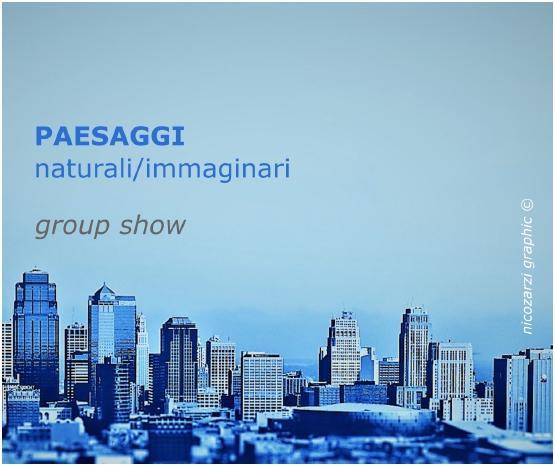 Paesaggi – Naturali/Immaginari. Group show.
